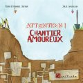 Attention ! Chantier amoureux - Ed. de l'Initiale - mars 2015